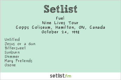 Fuel Setlist Copps Coliseum, Hamilton, ON, Canada 1998, Nine Lives Tour