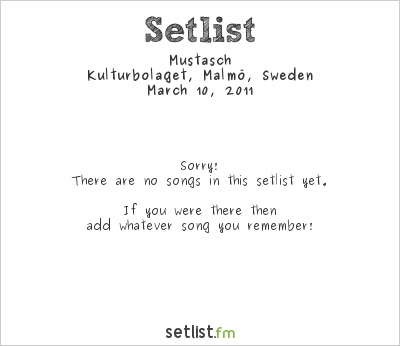 Mustasch Setlist Kulturbolaget, Malmö, Sweden 2011