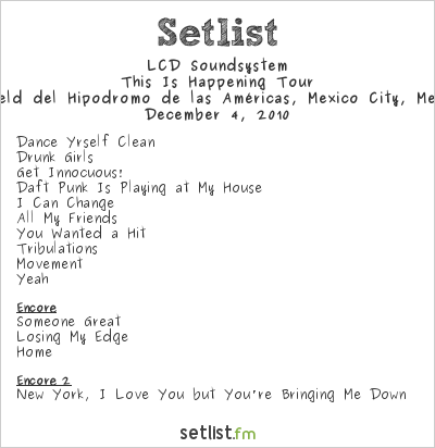 LCD Soundsystem Setlist Hipódromo de las Américas, Mexico City, Mexico, Plays Live Music 2010