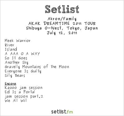 Akron/Family Setlist Shibuya O-Nest, Tokyo, Japan 2011, AKAK DREAMTIME 2011 TOUR