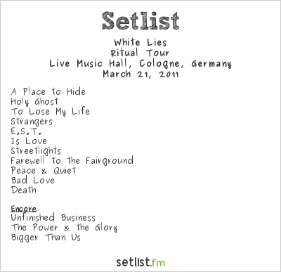 White Lies Setlist Live Music Hall, Cologne, Germany 2011, Ritual Tour