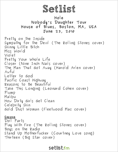 Hole Setlist House of Blues, Boston, MA, USA 2010, Nobody's Daughter Tour