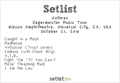 Anthrax Setlist Gibson Amphitheatre, Hollywood, CA, USA 2010, Jägermeister Music Tour