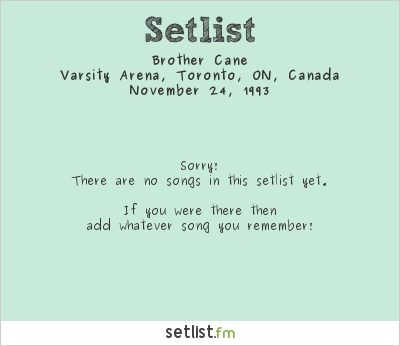 Brother Cane Setlist Varsity Arena, Toronto, ON, Canada 1993