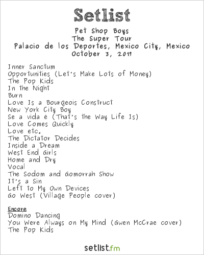 Pet Shop Boys Setlist Palacio de los Deportes, Mexico City, Mexico 2017, The Super Tour
