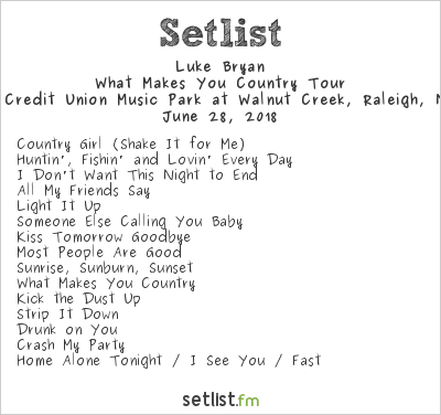 Luke Bryan Setlist Coastal Federal Credit Union Music Park at Walnut Creek, Raleigh, NC, USA 2018, What Makes You Country Tour