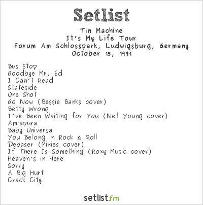 Tin Machine Setlist Forum Am Schlosspark, Ludwigsburg, Germany 1991, It's My Life Tour