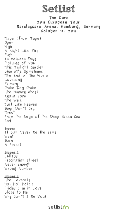The Cure Setlist Barclaycard Arena, Hamburg, Germany 2016, 2016 European Tour