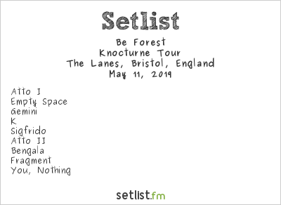 Be Forest Setlist The Lanes, Bristol, England 2019, Knocturne Tour