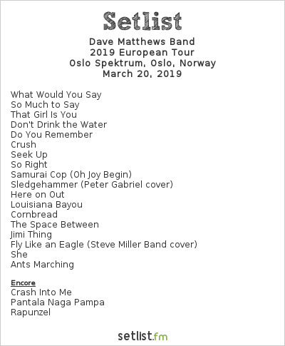 Dave Matthews Band Setlist Oslo Spektrum, Oslo, Norway 2019, 2019 European Tour
