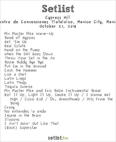 Cypress Hill Setlist Centro de Convenciones Tlatelolco, Mexico City, Mexico 2018