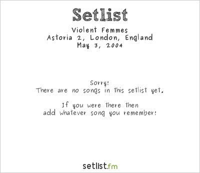 Violent Femmes at Astoria 2, London, England Setlist