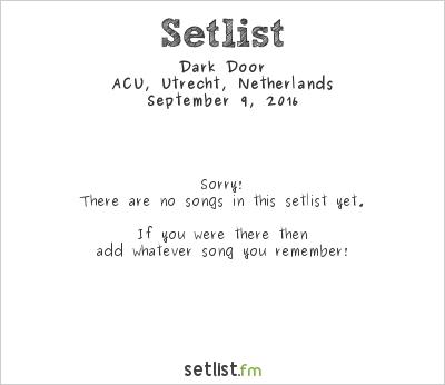 Dark Door at ACU, Utrecht, Netherlands Setlist