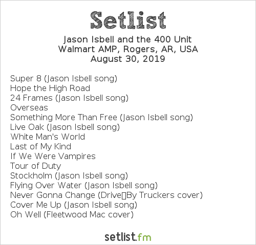 Jason Isbell and the 400 Unit Setlist Walmart AMP, Rogers, AR, USA 2019