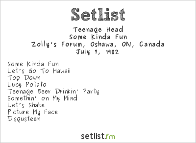 Teenage Head Setlist Zolly's Forum, Oshawa, ON, Canada 1982, Some Kinda Fun