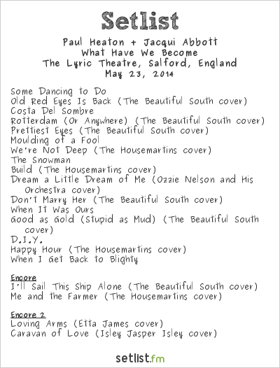 Paul Heaton & Jacqui Abbott Setlist The Lowry's Lyric Theatre, Salford, England 2014, What Have We Become