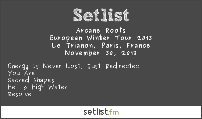 Arcane Roots Setlist Le Trianon, Paris, France 2013, Supporting Biffy Clyro (European Winter Tour)
