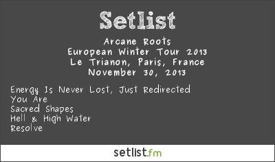 Arcane Roots Setlist Le Trianon, Paris, France 2013, Supporting Biffy Clyro (European Winter Tour)