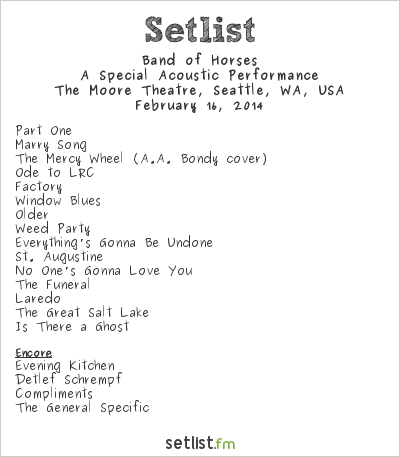 Band of Horses Setlist The Moore Theatre, Seattle, WA, USA 2014, A Special Acoustic Performance