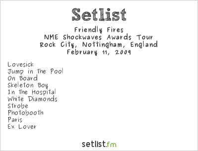 Friendly Fires Setlist Rock City, Nottingham, UK 2009, NME Shockwaves Awards Tour