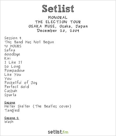 MONORAL Setlist MUSE, Osaka, Japan 2009, THE ELECTION TOUR