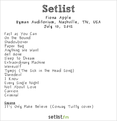 Fiona Apple Setlist Ryman Auditorium, Nashville, TN, USA 2012