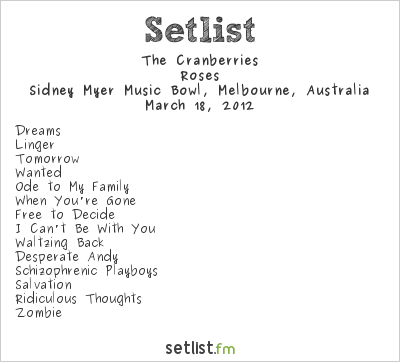 The Cranberries Setlist Sidney Myer Music Bowl, Melbourne, Australia 2012, the Roses tour