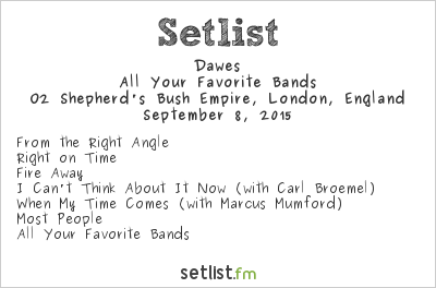 Dawes Setlist O2 Shepherd's Bush Empire, London, England 2015, All Your Favorite Bands